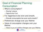goal of financial planning consumption