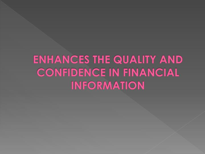 ENHANCES THE QUALITY AND CONFIDENCE IN FINANCIAL INFORMATION