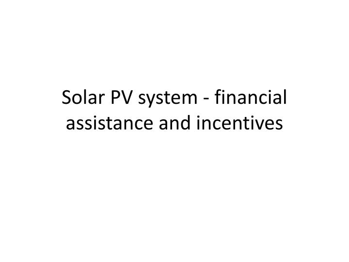 solar pv system financial assistance and incentives n.