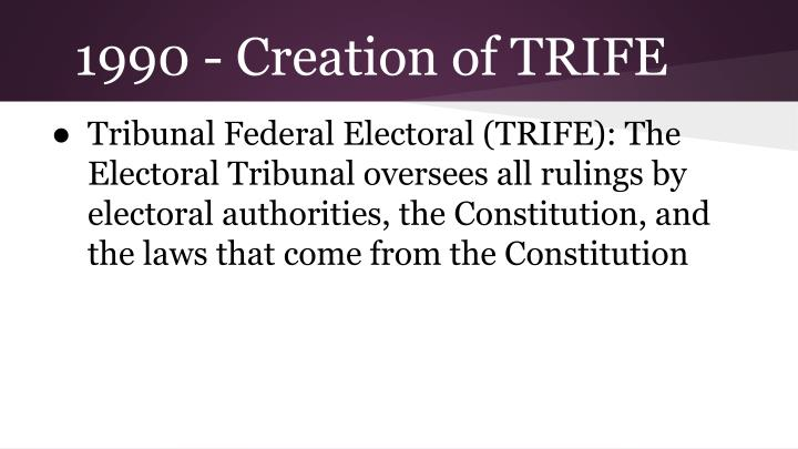 1990 - Creation of TRIFE