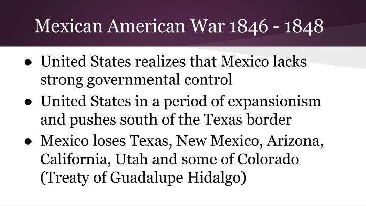 Mexican American War 1846 - 1848