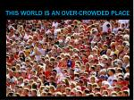 this world is an over crowded place