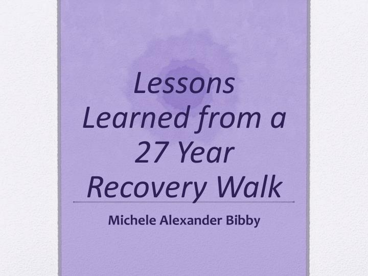 lessons learned from a 27 year recovery walk n.