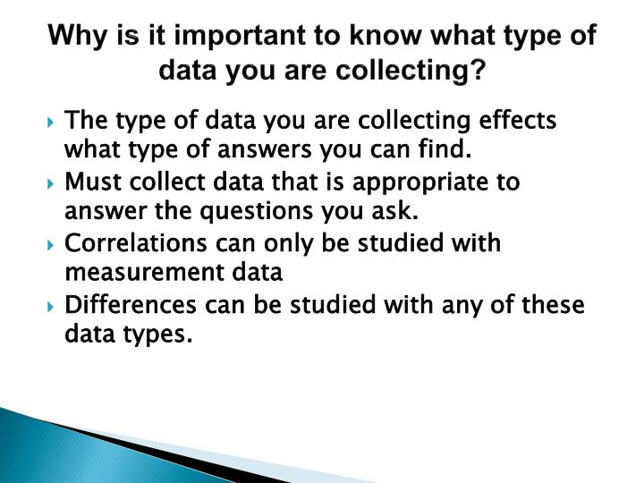 Why is it important to know what type of data you are collecting?