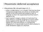 l pessimistic deferred acceptance