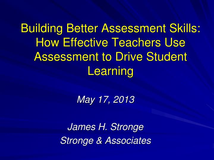 building better assessment skills how effective teachers use assessment to drive student learning n.