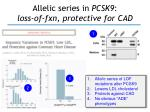 allelic series in pcsk9 loss of fxn protective for cad