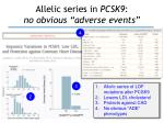 allelic series in pcsk9 no obvious adverse events