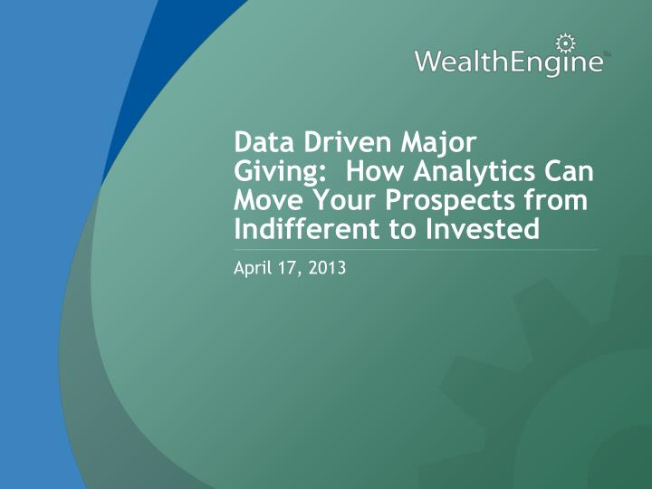 data driven major giving how analytics can move your prospects from indifferent to invested n.