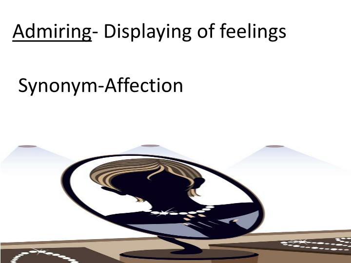 admiring displaying of feelings n.