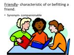 friendly characteristic of or befitting a friend