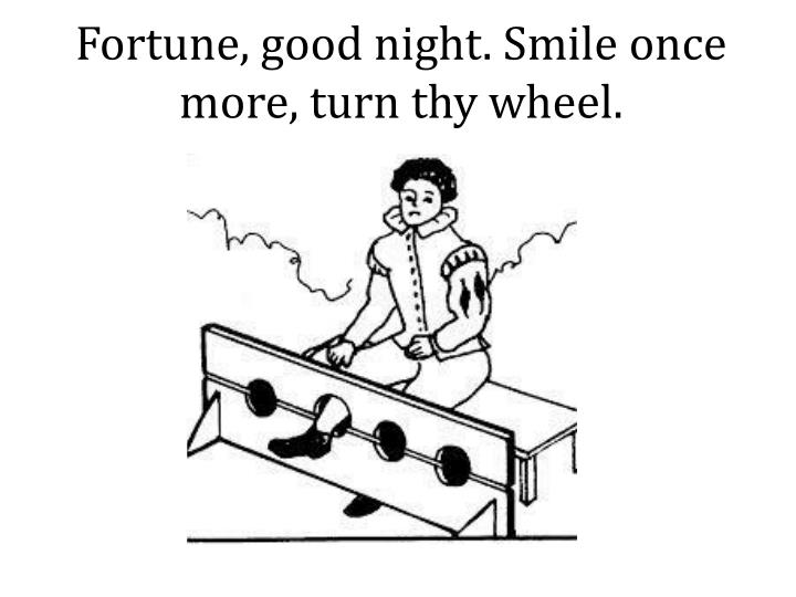 fortune good night smile once more turn thy wheel n.