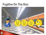 fugitive on the run1