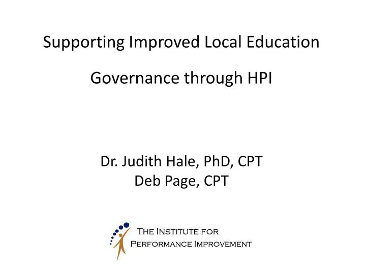 supporting improved local education governance through hpi dr judith hale phd cpt deb page cpt n.