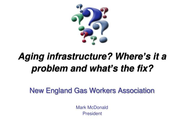 aging infrastructure where s it a problem and what s the fix n.