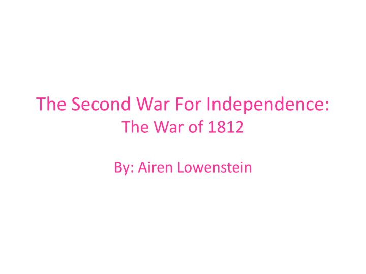 the second war for independence the war of 1812 n.