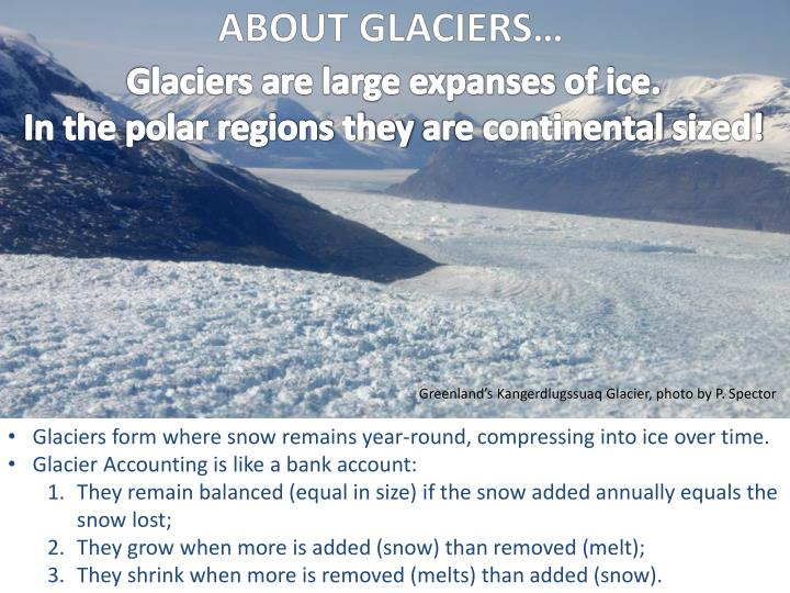 Glaciers are large expanses of ice in the polar regions they are continental sized