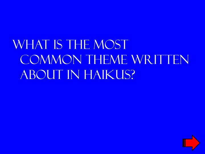 What is the most common theme written about in haikus?