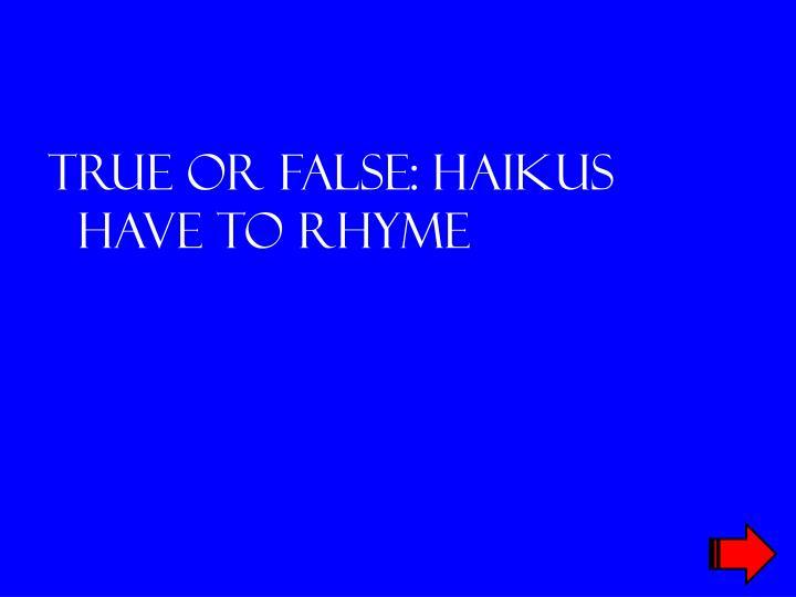 True or false: Haikus have to rhyme