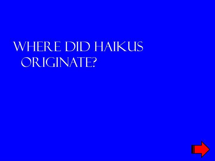 Where did haikus originate?