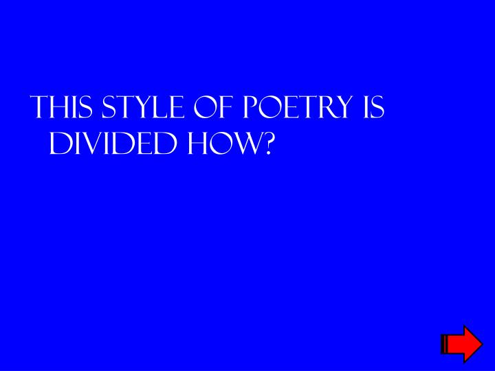 This style of poetry is divided how?