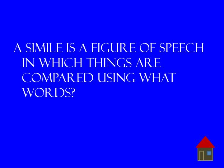 A simile is a figure of speech in which things are compared using what words?