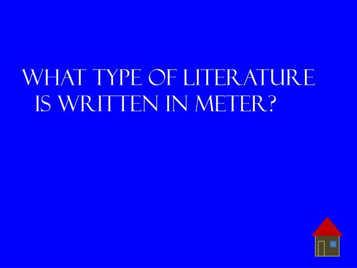 What type of literature is written in meter?
