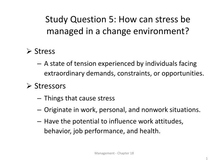 Study question 5 how can stress be managed in a change environment