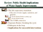 review public health implications of water supply improvements
