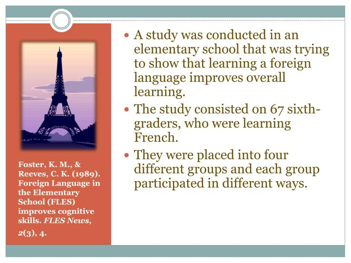 A study was conducted in an elementary school that was trying to show that learning a foreign language improves overall learning.