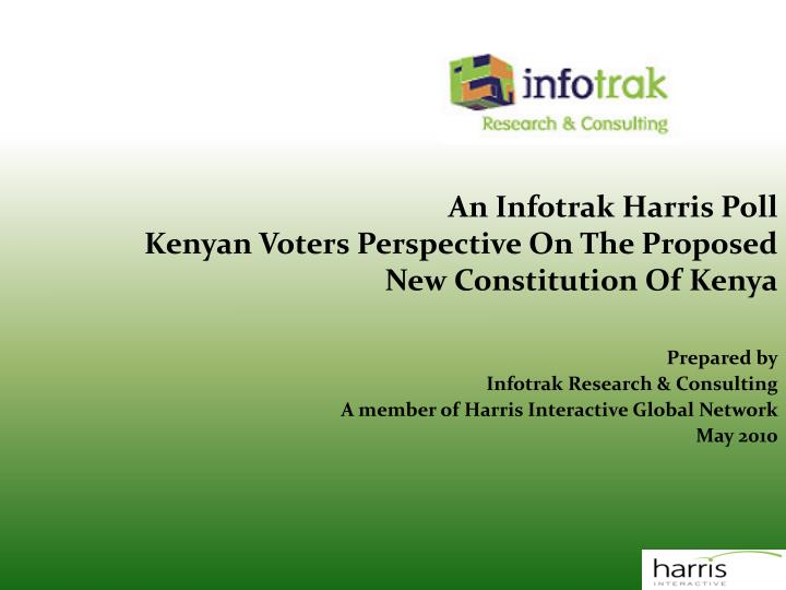 an infotrak harris poll kenyan voters perspective on the proposed new constitution of kenya n.