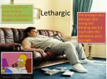 lethargic
