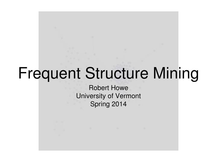 frequent structure mining n.