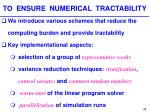 to ensure numerical tractability