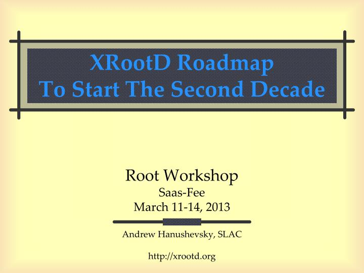 xrootd roadmap to start the second decade n.