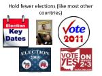 hold fewer elections like most other countries
