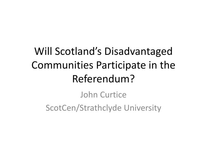 will scotland s disadvantaged communities participate in the referendum n.