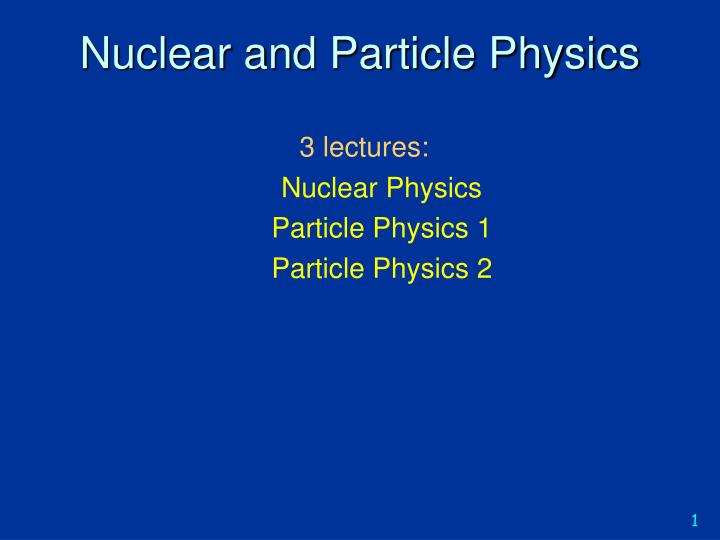 nuclear and particle physics n.