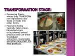 transformation stage