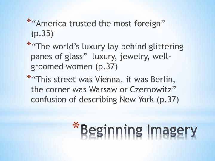 """America trusted the most foreign"" (p.35)"