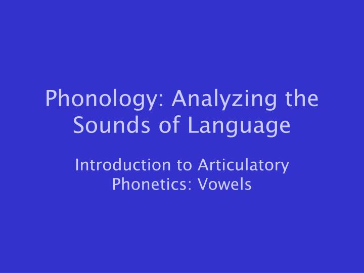 phonology analyzing the sounds of language n.