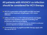 all patients with hiv hcv co infection should be considered for hcv therapy