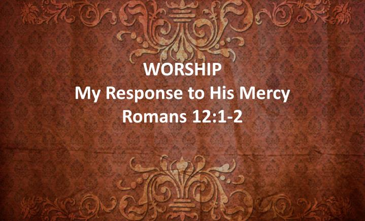 worship my response to his mercy romans 12 1 2 n.