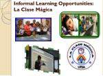 informal learning opportunities l a clase m gica