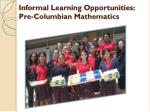 informal learning opportunities pre columbian mathematics