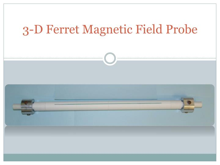 3-D Ferret Magnetic Field Probe