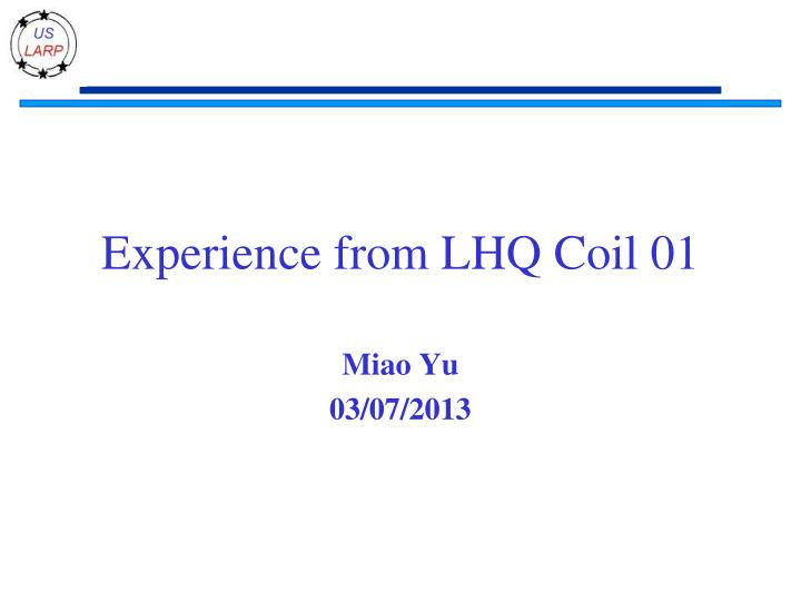 experience from lhq coil 01 n.