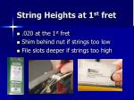 string heights at 1 st fret