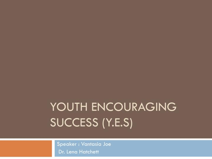 youth encouraging success y e s n.