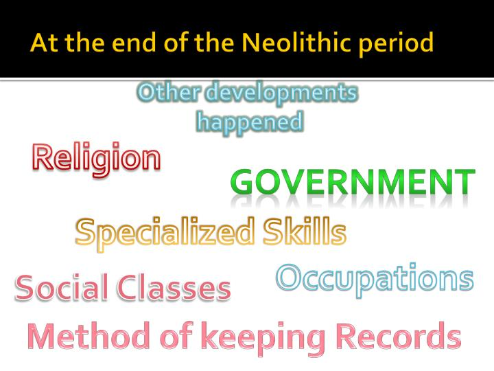 At the end of the Neolithic period